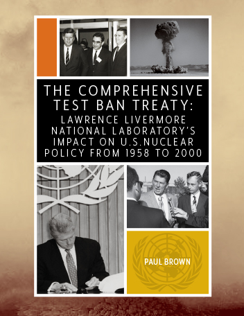 The Comprehensive Test Ban Treaty: Lawrence Livermore National Laboratory's Impact on U.S. Nuclear Policy from 1958 to 2000